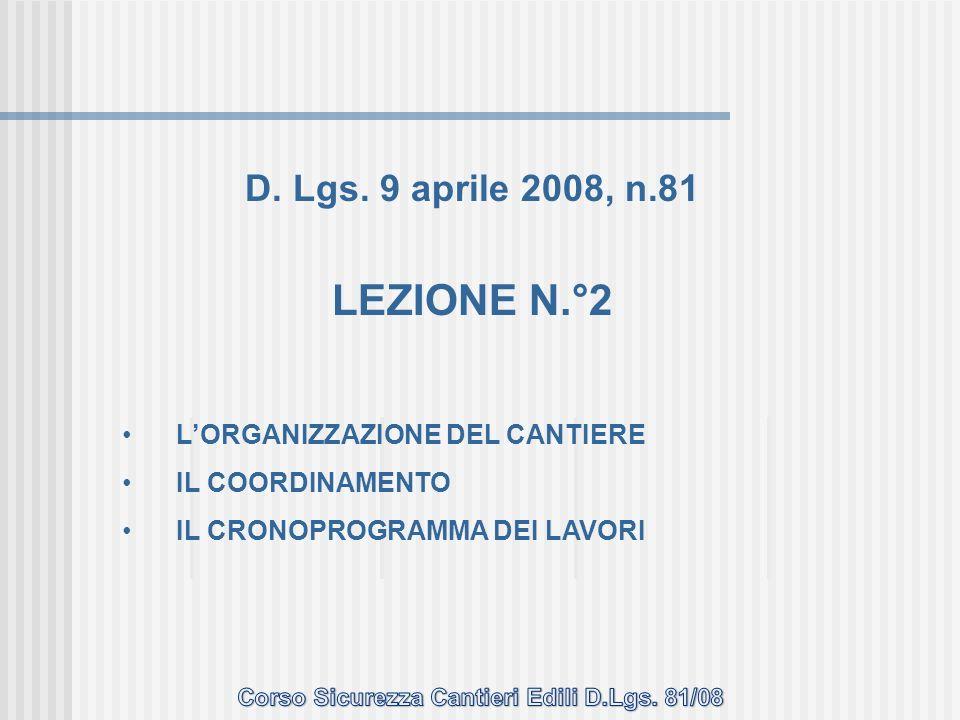 D. Lgs. 9 aprile 2008, n.81 LEZIONE N.°2 LORGANIZZAZIONE DEL CANTIERE IL COORDINAMENTO IL CRONOPROGRAMMA DEI LAVORI