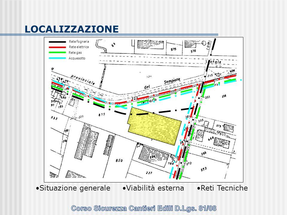 LOCALIZZAZIONE Rete fognaria Rete elettrica Rete gas Acquesotto Situazione generaleViabilità esternaReti Tecniche