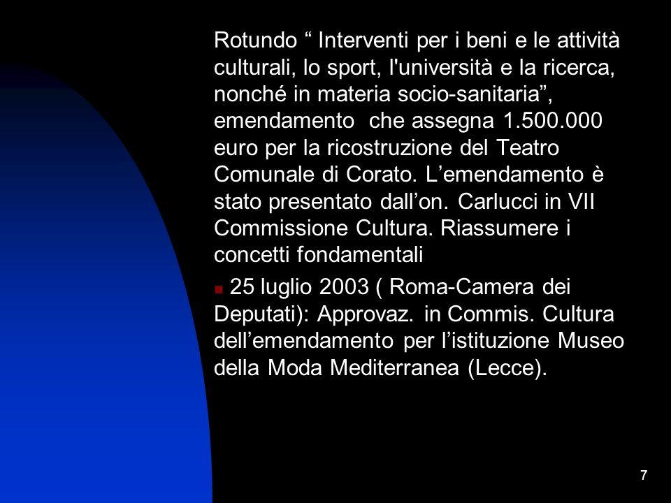 7 Rotundo Interventi per i beni e le attività culturali, lo sport, l università e la ricerca, nonché in materia socio-sanitaria, emendamento che assegna 1.500.000 euro per la ricostruzione del Teatro Comunale di Corato.