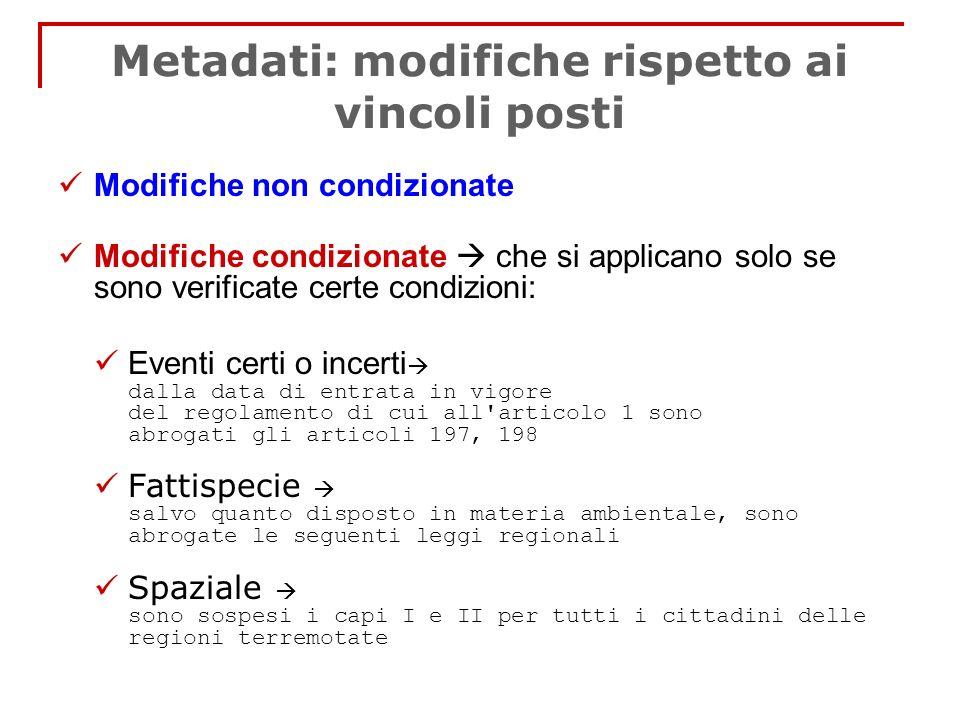 Metadati: modifiche rispetto ai vincoli posti Modifiche non condizionate Modifiche condizionate che si applicano solo se sono verificate certe condizi