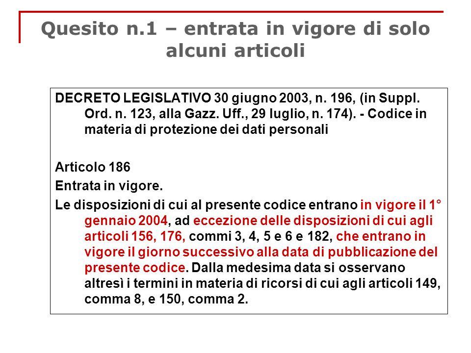 Quesito n.1 – entrata in vigore di solo alcuni articoli DECRETO LEGISLATIVO 30 giugno 2003, n. 196, (in Suppl. Ord. n. 123, alla Gazz. Uff., 29 luglio