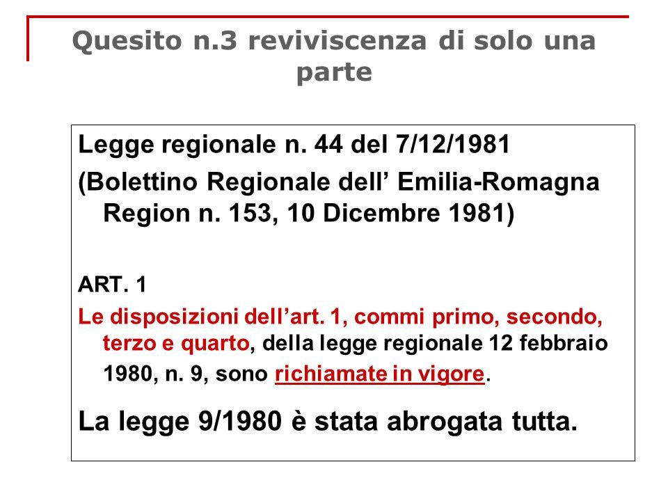 Quesito n.3 reviviscenza di solo una parte Legge regionale n. 44 del 7/12/1981 (Bolettino Regionale dell Emilia-Romagna Region n. 153, 10 Dicembre 198