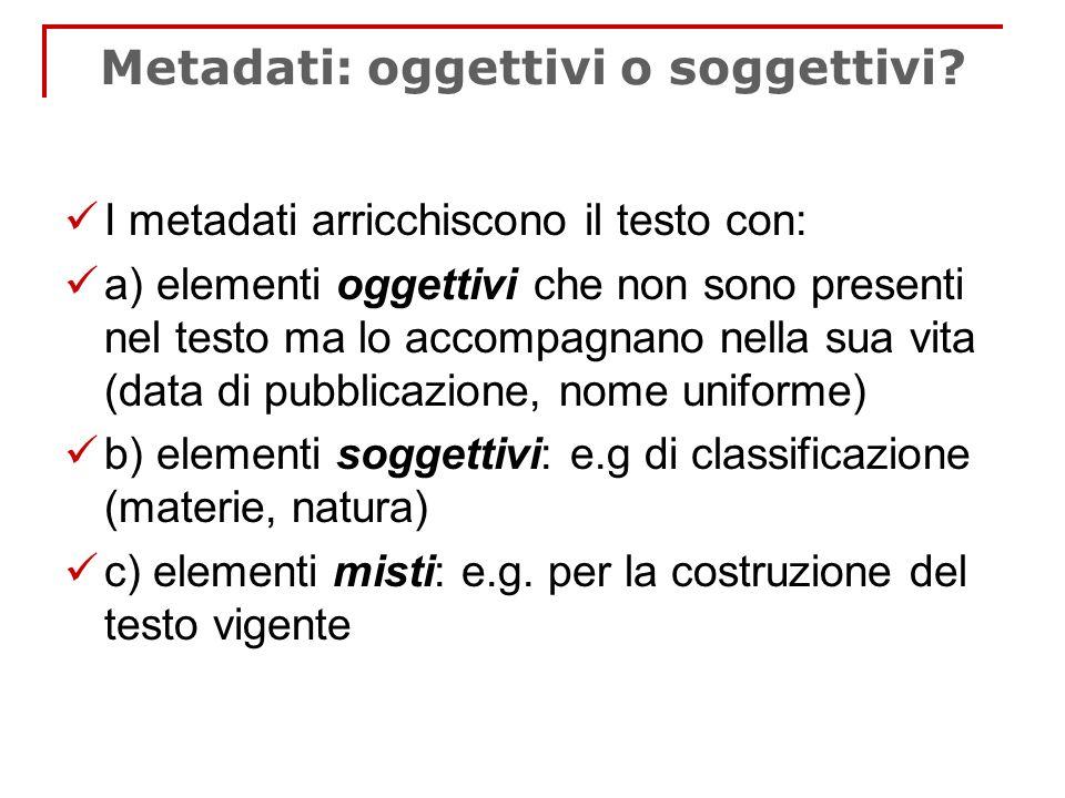 Metadati: oggettivi o soggettivi? I metadati arricchiscono il testo con: a) elementi oggettivi che non sono presenti nel testo ma lo accompagnano nell