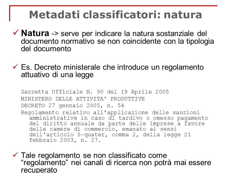 Metadati classificatori: natura Natura -> serve per indicare la natura sostanziale del documento normativo se non coincidente con la tipologia del doc