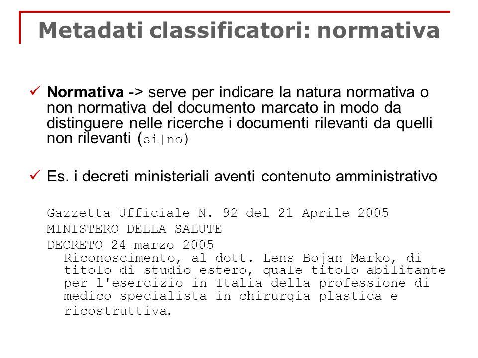 Metadati classificatori: normativa Normativa -> serve per indicare la natura normativa o non normativa del documento marcato in modo da distinguere ne
