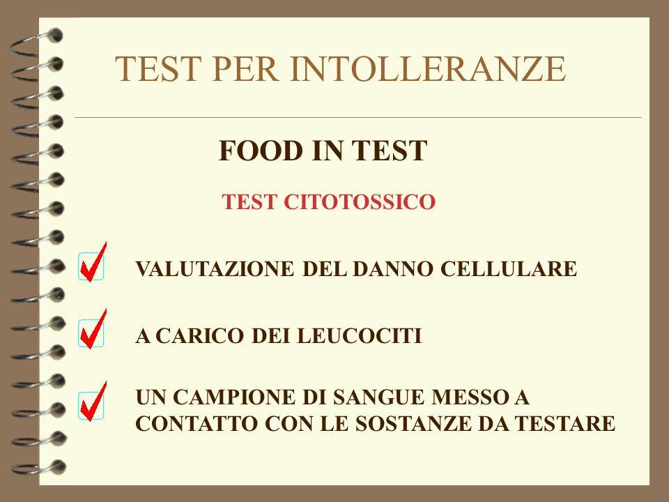 TEST PER INTOLLERANZE FOOD IN TEST TEST CITOTOSSICO VALUTAZIONE DEL DANNO CELLULARE A CARICO DEI LEUCOCITI UN CAMPIONE DI SANGUE MESSO A CONTATTO CON