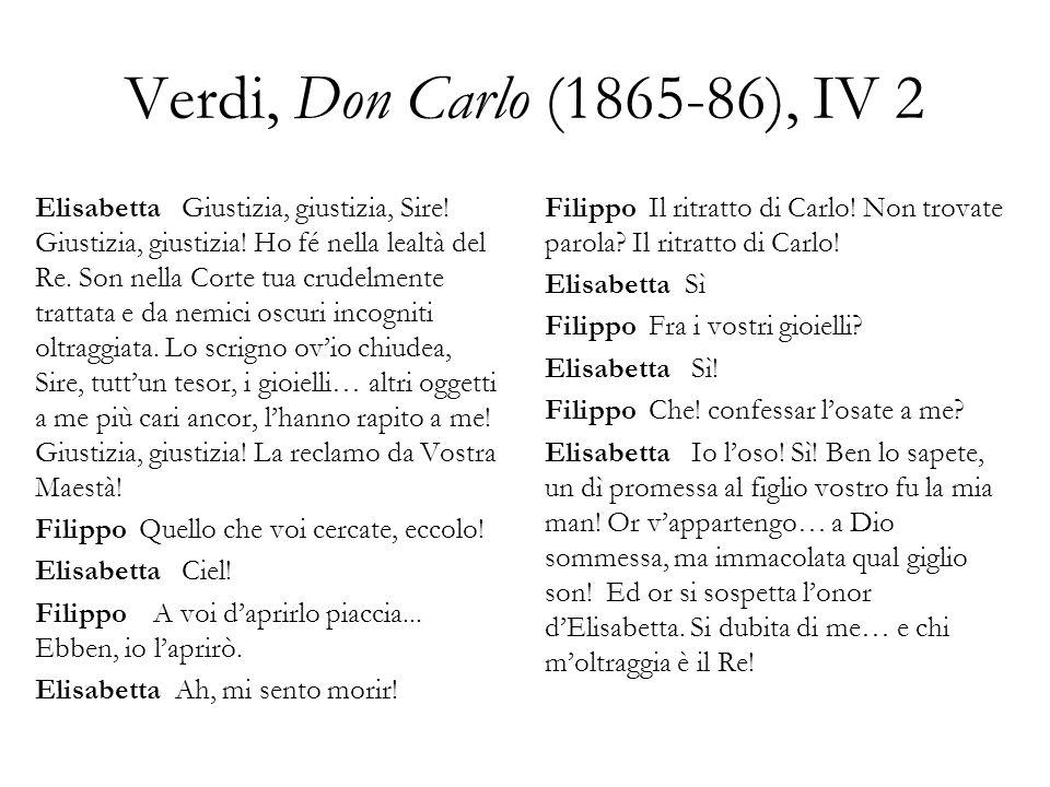 Verdi, Don Carlo (1865-86), IV 2 Elisabetta Giustizia, giustizia, Sire! Giustizia, giustizia! Ho fé nella lealtà del Re. Son nella Corte tua crudelmen