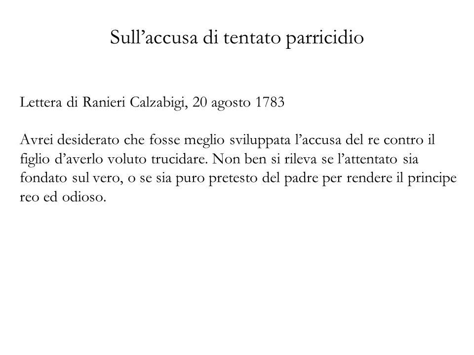 Sullaccusa di tentato parricidio Lettera di Ranieri Calzabigi, 20 agosto 1783 Avrei desiderato che fosse meglio sviluppata laccusa del re contro il fi