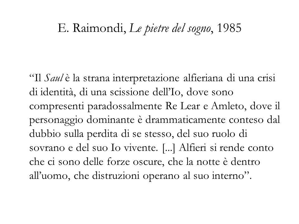 E. Raimondi, Le pietre del sogno, 1985 Il Saul è la strana interpretazione alfieriana di una crisi di identità, di una scissione dellIo, dove sono com