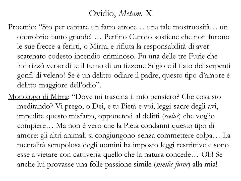 Ovidio, Metam. X Proemio: Sto per cantare un fatto atroce… una tale mostruosità… un obbrobrio tanto grande! … Perfino Cupido sostiene che non furono l