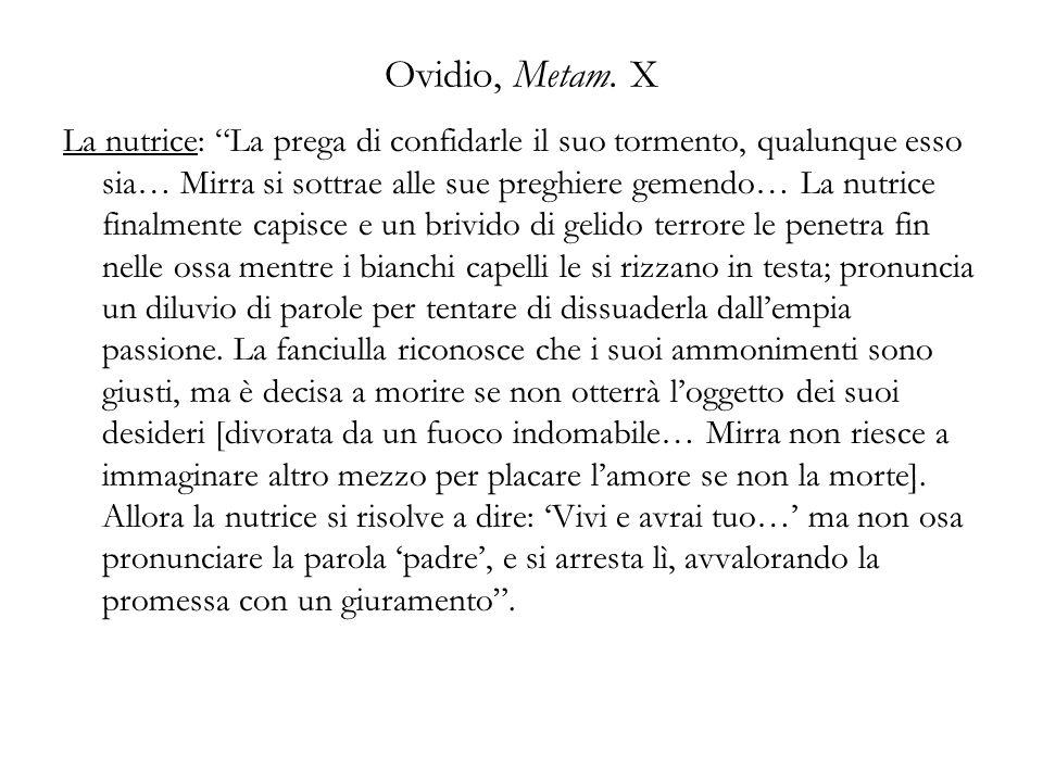 Ovidio, Metam. X La nutrice: La prega di confidarle il suo tormento, qualunque esso sia… Mirra si sottrae alle sue preghiere gemendo… La nutrice final