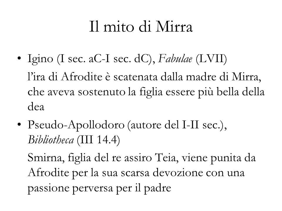 Il mito di Mirra Igino (I sec. aC-I sec. dC), Fabulae (LVII) lira di Afrodite è scatenata dalla madre di Mirra, che aveva sostenuto la figlia essere p