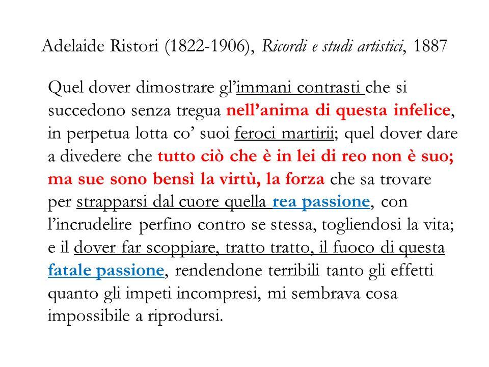 Adelaide Ristori (1822-1906), Ricordi e studi artistici, 1887 Quel dover dimostrare glimmani contrasti che si succedono senza tregua nellanima di ques