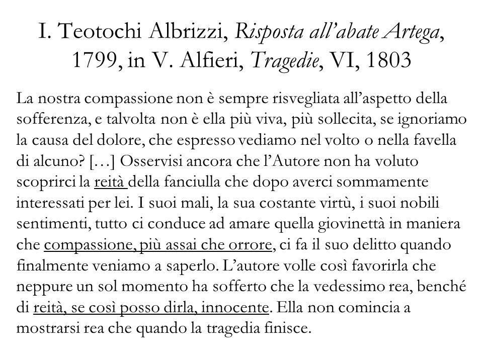 I. Teotochi Albrizzi, Risposta allabate Artega, 1799, in V. Alfieri, Tragedie, VI, 1803 La nostra compassione non è sempre risvegliata allaspetto dell