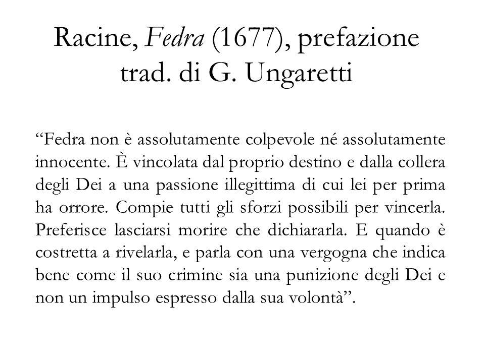 Racine, Fedra (1677), prefazione trad. di G. Ungaretti Fedra non è assolutamente colpevole né assolutamente innocente. È vincolata dal proprio destino