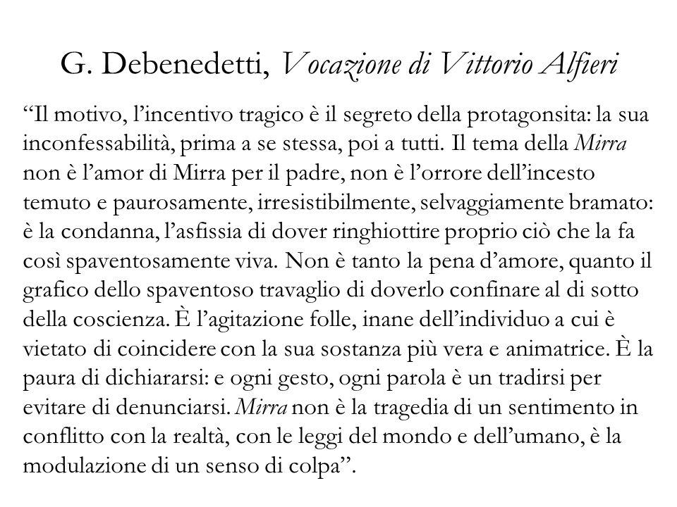 G. Debenedetti, Vocazione di Vittorio Alfieri Il motivo, lincentivo tragico è il segreto della protagonsita: la sua inconfessabilità, prima a se stess