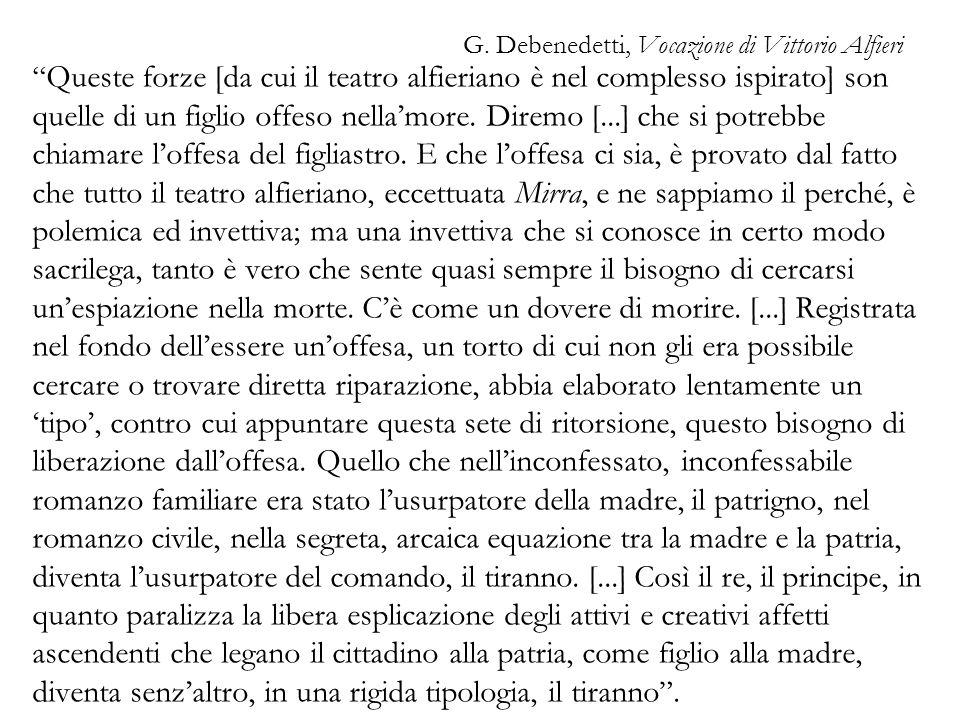 G. Debenedetti, Vocazione di Vittorio Alfieri Queste forze [da cui il teatro alfieriano è nel complesso ispirato] son quelle di un figlio offeso nella