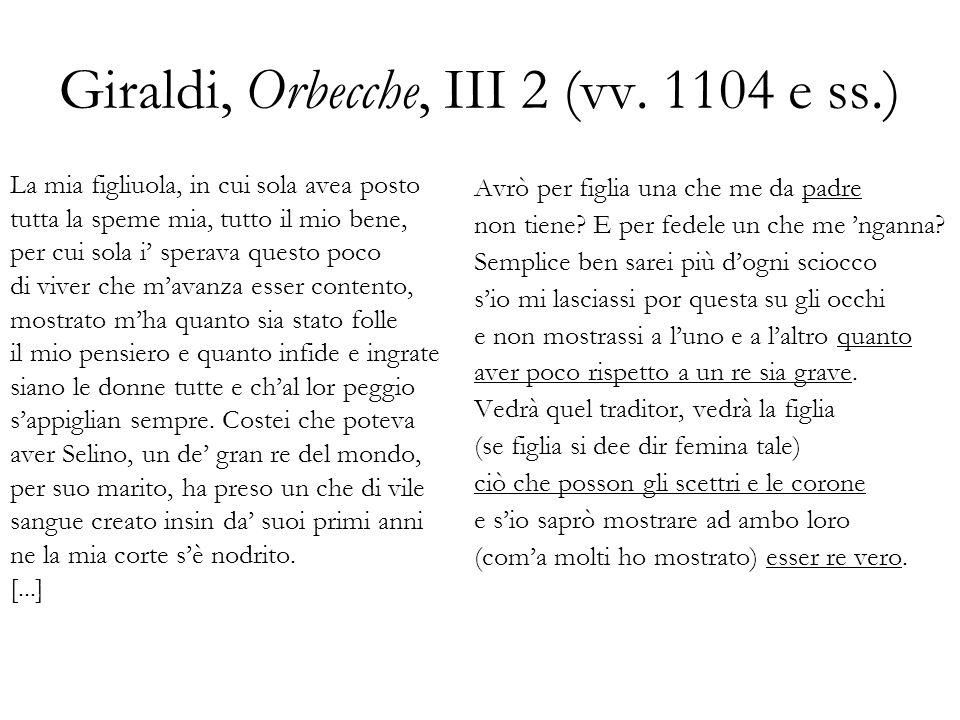 Giraldi, Orbecche, III 2 (vv. 1104 e ss.) La mia figliuola, in cui sola avea posto tutta la speme mia, tutto il mio bene, per cui sola i sperava quest