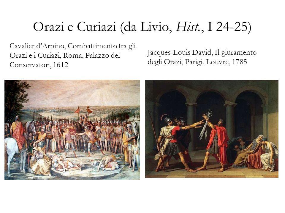 Orazi e Curiazi (da Livio, Hist., I 24-25) Cavalier dArpino, Combattimento tra gli Orazi e i Curiazi, Roma, Palazzo dei Conservatori, 1612 Jacques-Lou