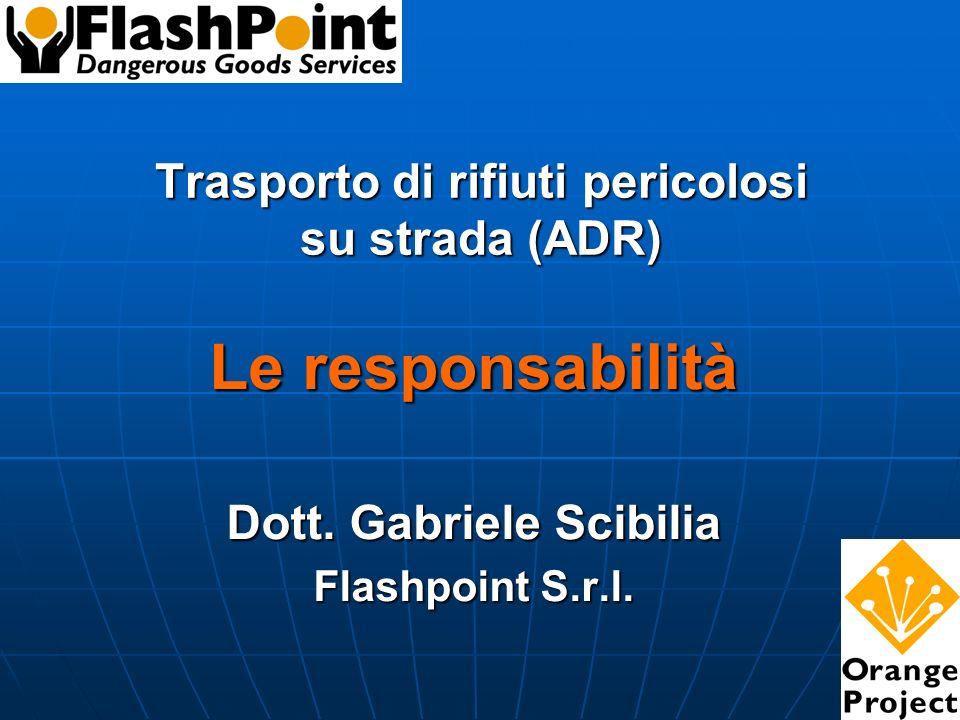 Trasporto di rifiuti pericolosi su strada (ADR) Le responsabilità Dott. Gabriele Scibilia Flashpoint S.r.l.