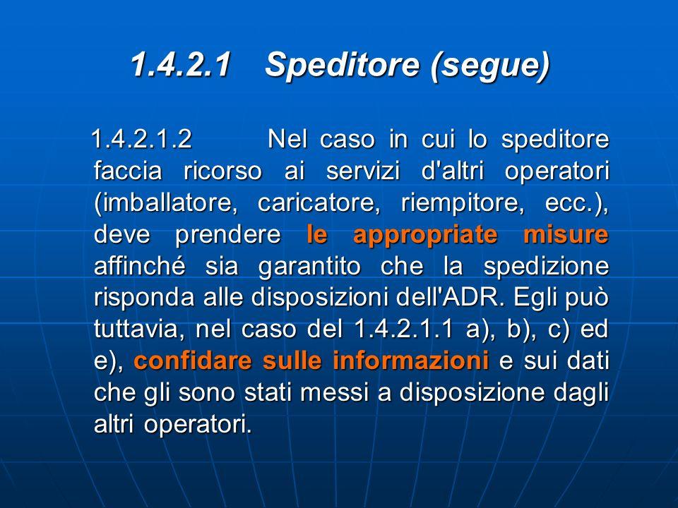 1.4.2.1Speditore (segue) 1.4.2.1.2 Nel caso in cui lo speditore faccia ricorso ai servizi d'altri operatori (imballatore, caricatore, riempitore, ecc.