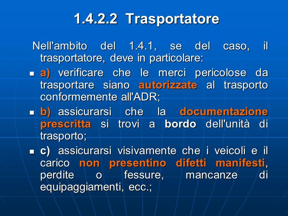 1.4.2.2 Trasportatore Nell'ambito del 1.4.1, se del caso, il trasportatore, deve in particolare: Nell'ambito del 1.4.1, se del caso, il trasportatore,