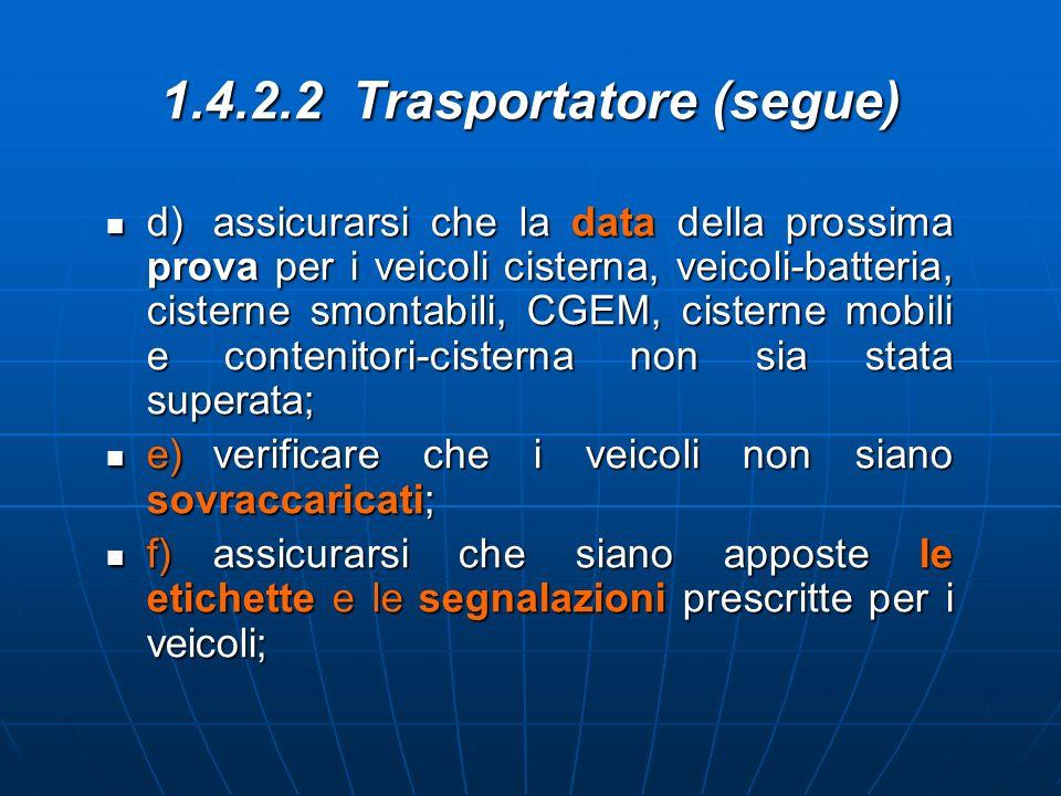 1.4.2.2 Trasportatore (segue) d)assicurarsi che la data della prossima prova per i veicoli cisterna, veicoli-batteria, cisterne smontabili, CGEM, cist