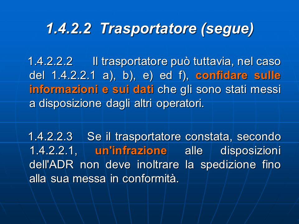 1.4.2.2 Trasportatore (segue) 1.4.2.2.2 Il trasportatore può tuttavia, nel caso del 1.4.2.2.1 a), b), e) ed f), confidare sulle informazioni e sui dat