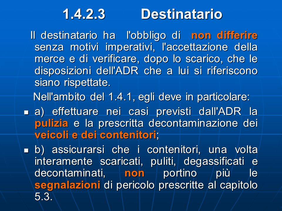 1.4.2.3 Destinatario Il destinatario ha l'obbligo di non differire senza motivi imperativi, l'accettazione della merce e di verificare, dopo lo scaric