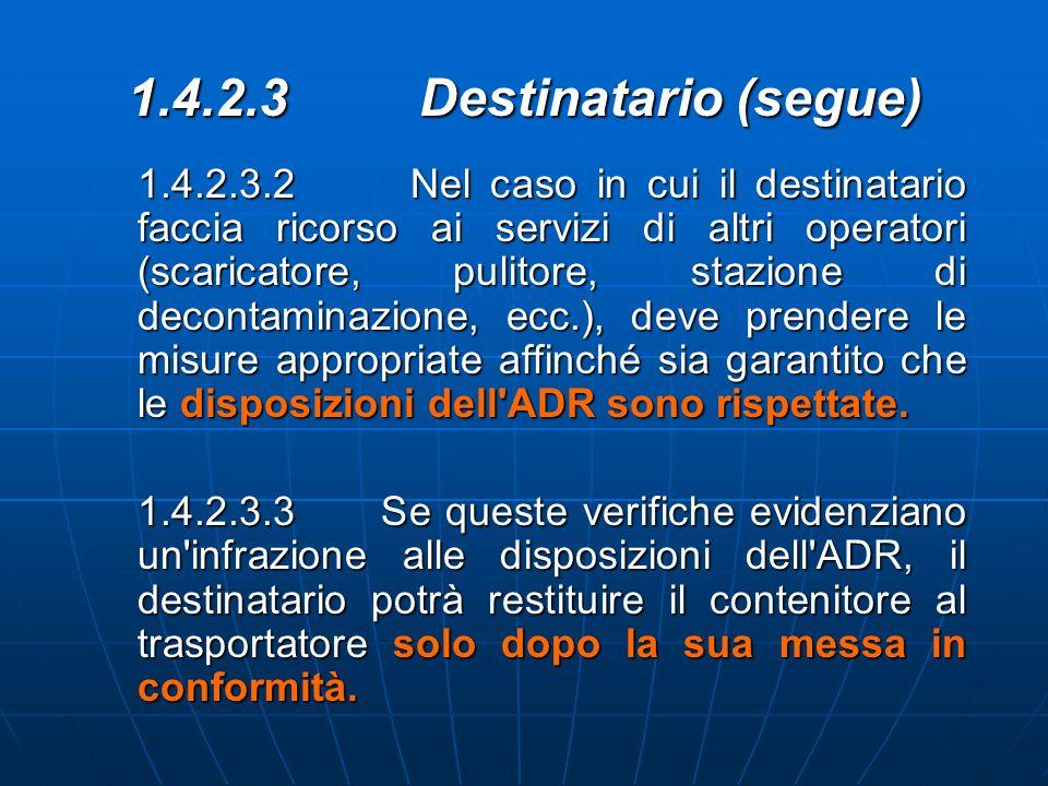1.4.2.3 Destinatario (segue) 1.4.2.3.2 Nel caso in cui il destinatario faccia ricorso ai servizi di altri operatori (scaricatore, pulitore, stazione d