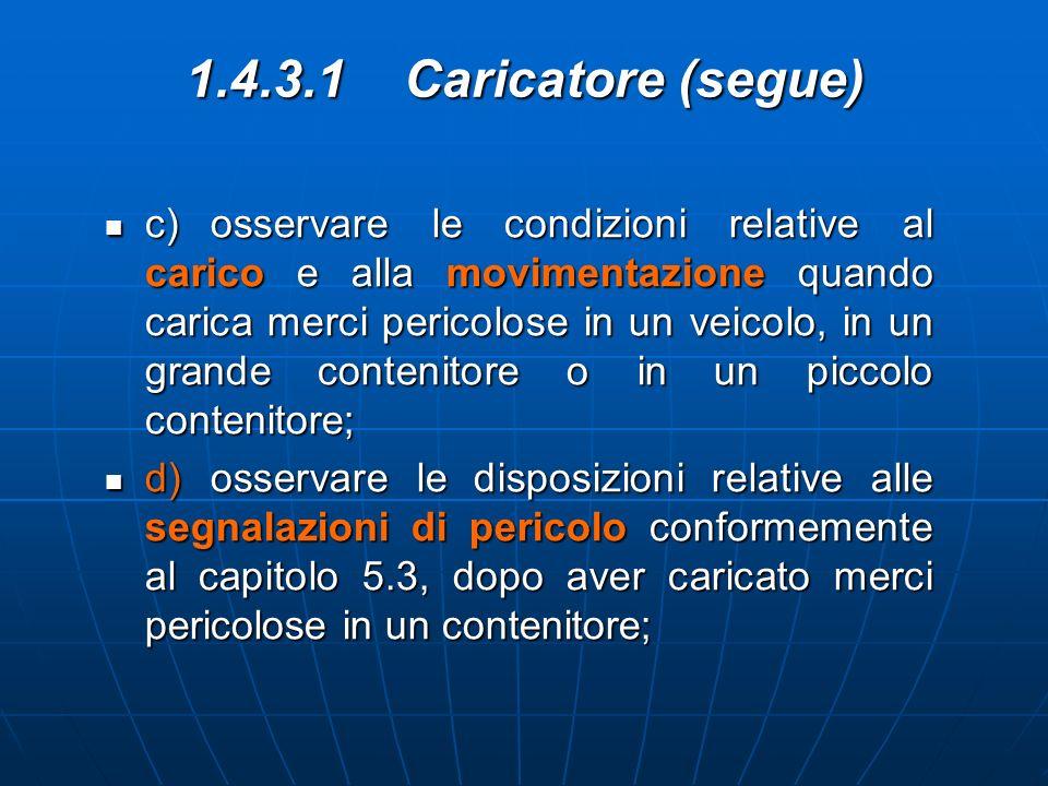 1.4.3.1 Caricatore (segue) c)osservare le condizioni relative al carico e alla movimentazione quando carica merci pericolose in un veicolo, in un gran