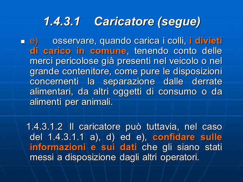 1.4.3.1 Caricatore (segue) e) osservare, quando carica i colli, i divieti di carico in comune, tenendo conto delle merci pericolose già presenti nel v