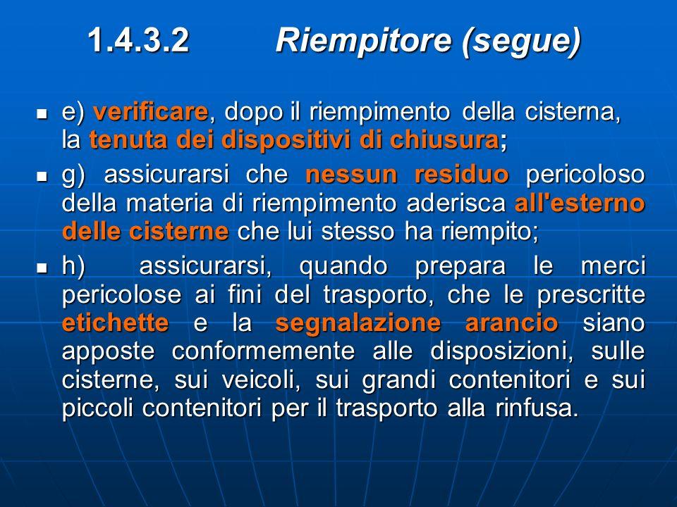 1.4.3.2 Riempitore (segue) e) verificare, dopo il riempimento della cisterna, la tenuta dei dispositivi di chiusura; e) verificare, dopo il riempiment