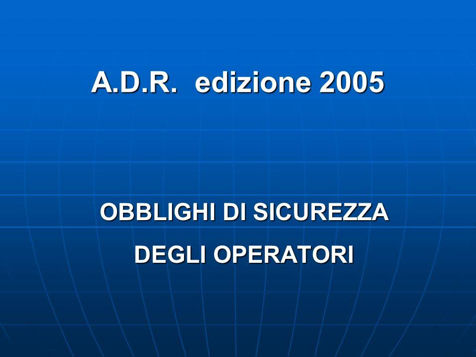 A.D.R. edizione 2005 OBBLIGHI DI SICUREZZA DEGLI OPERATORI