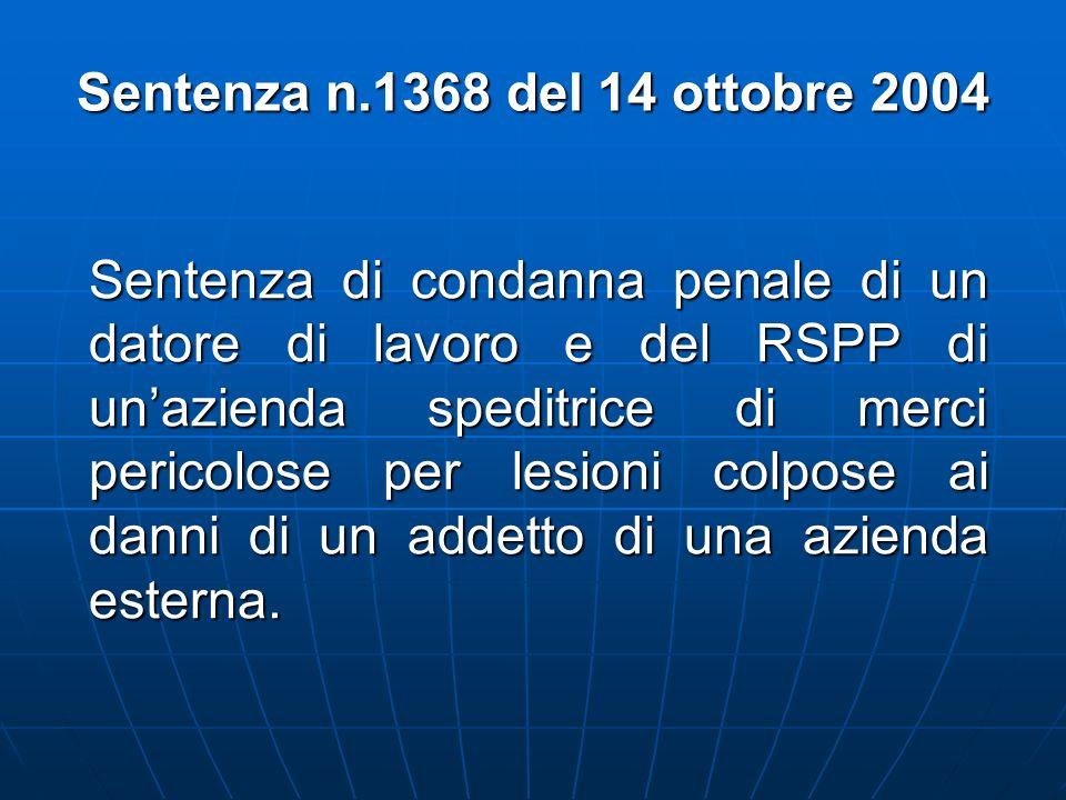 Sentenza n.1368 del 14 ottobre 2004 Sentenza di condanna penale di un datore di lavoro e del RSPP di unazienda speditrice di merci pericolose per lesi