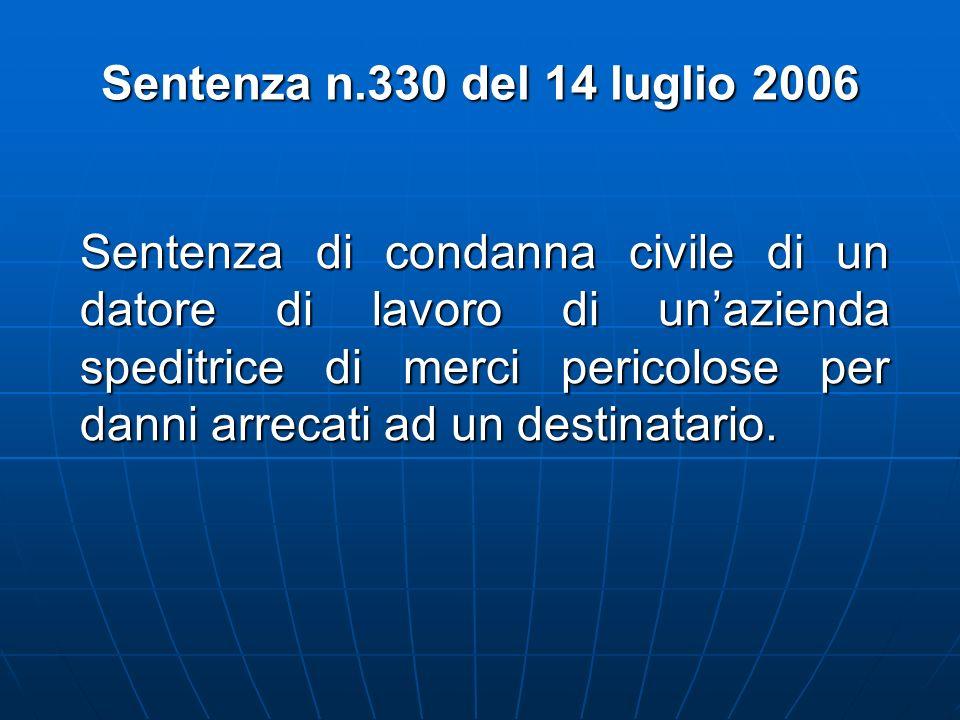 Sentenza n.330 del 14 luglio 2006 Sentenza di condanna civile di un datore di lavoro di unazienda speditrice di merci pericolose per danni arrecati ad