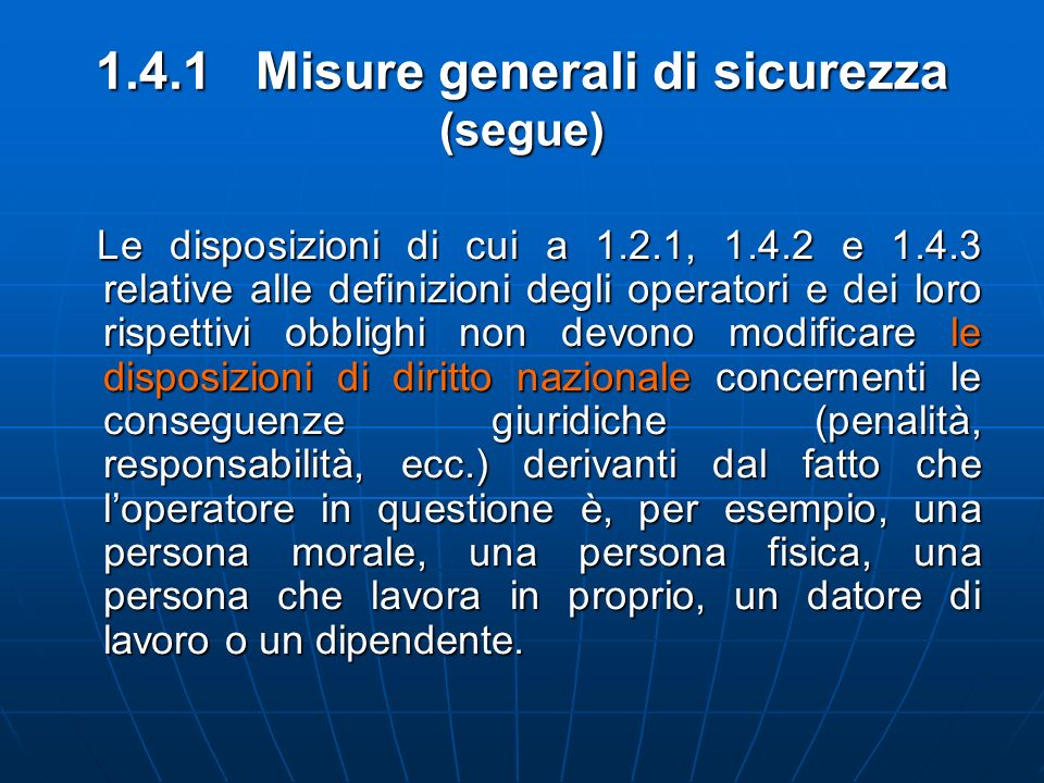 Le disposizioni di cui a 1.2.1, 1.4.2 e 1.4.3 relative alle definizioni degli operatori e dei loro rispettivi obblighi non devono modificare le dispos