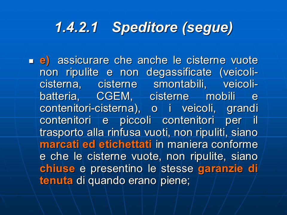 1.4.2.1Speditore (segue) e)assicurare che anche le cisterne vuote non ripulite e non degassificate (veicoli- cisterna, cisterne smontabili, veicoli- b