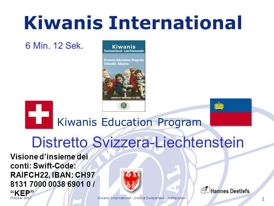 Oktober 2007Kiwanis International - District Switzerland-Liechtenstein 1 Kiwanis Education Program Kiwanis International Distretto Svizzera-Liechtenstein Visione dinsieme dei conti: Swift-Code: RAIFCH22, IBAN: CH97 8131 7000 0038 6901 0 / KEP 6 Min.
