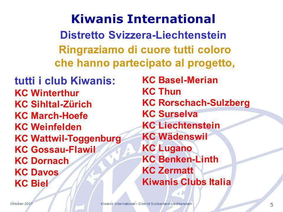 Oktober 2007Kiwanis International - District Switzerland-Liechtenstein 16 Progetti : Anche per altre scuole .