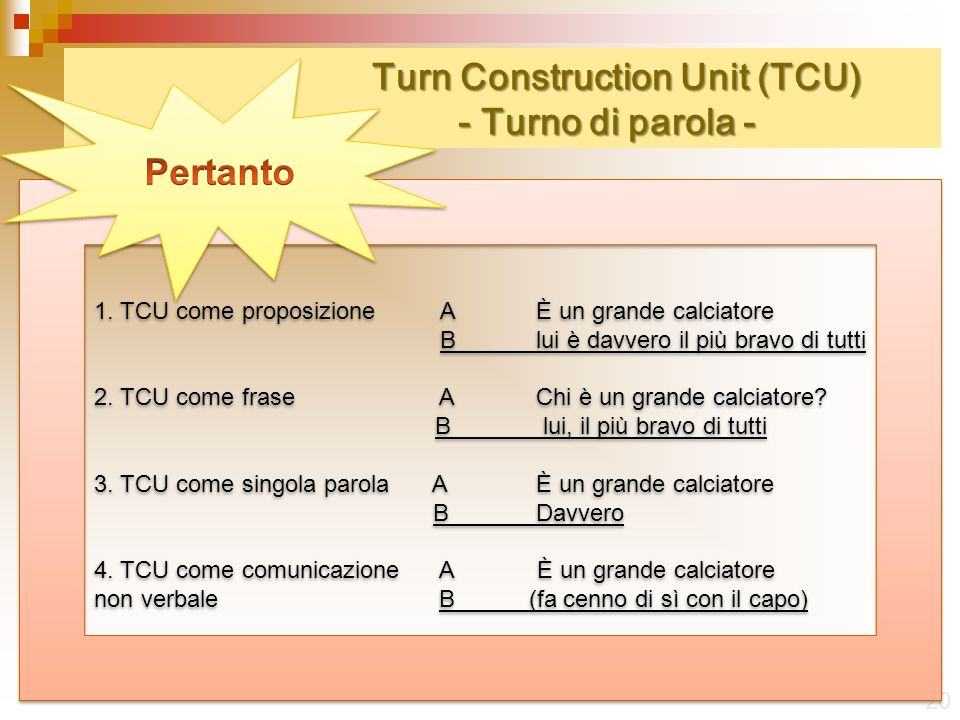 Turn Construction Unit (TCU) - Turno di parola - Turn Construction Unit (TCU) - Turno di parola - 20 1. TCU come proposizione AÈ un grande calciatore