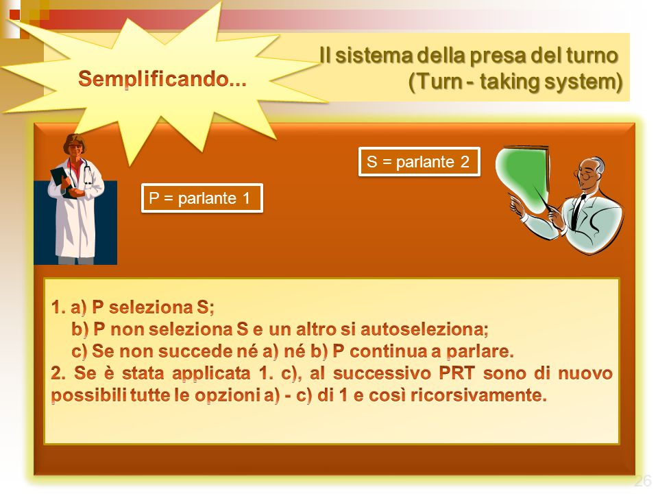 Il sistema della presa del turno (Turn - taking system) Il sistema della presa del turno (Turn - taking system) 26 P = parlante 1 S = parlante 2