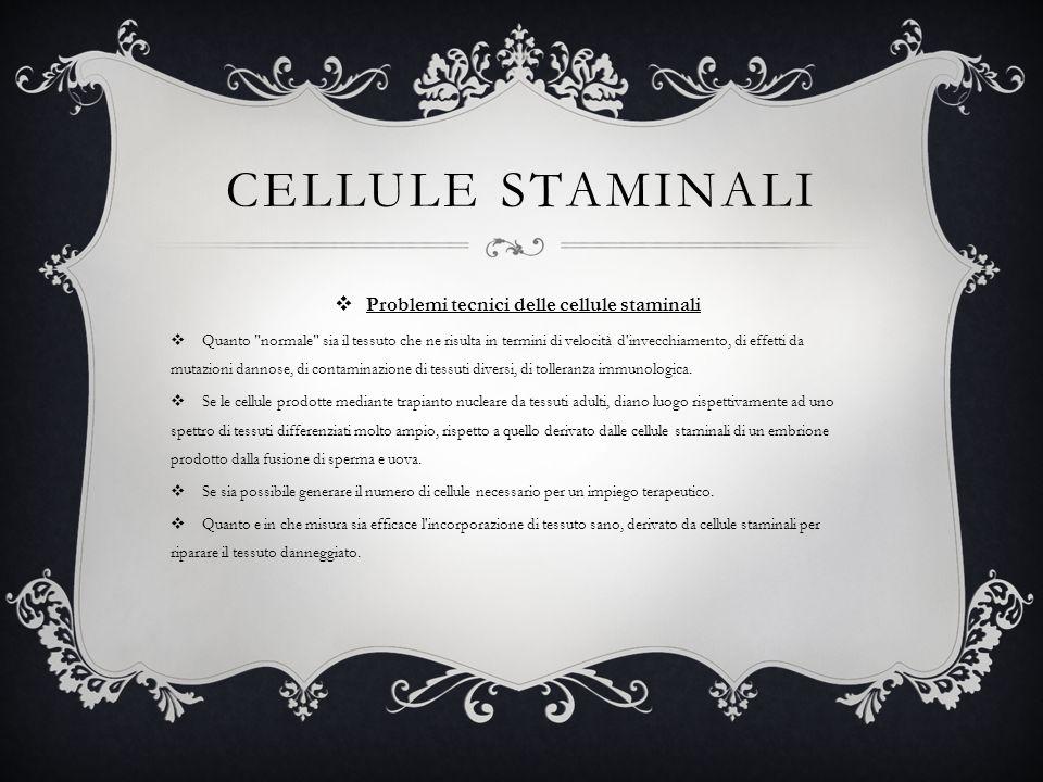 CELLULE STAMINALI Problemi tecnici delle cellule staminali Quanto