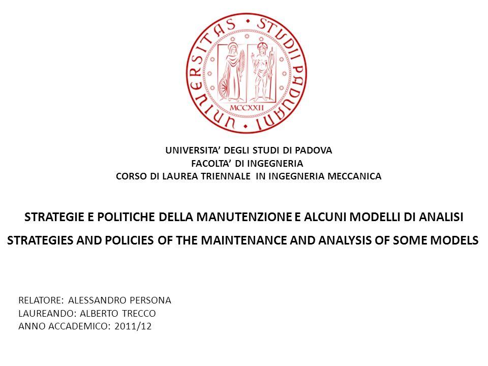 UNIVERSITA DEGLI STUDI DI PADOVA FACOLTA DI INGEGNERIA CORSO DI LAUREA TRIENNALE IN INGEGNERIA MECCANICA STRATEGIE E POLITICHE DELLA MANUTENZIONE E AL
