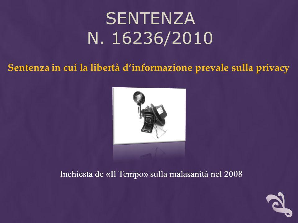 SENTENZA N. 16236/2010 Sentenza in cui la libertà dinformazione prevale sulla privacy Inchiesta de «Il Tempo» sulla malasanità nel 2008