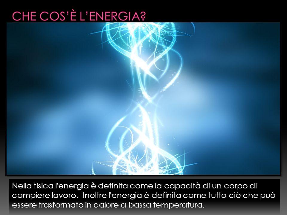 Nella fisica l energia è definita come la capacità di un corpo di compiere lavoro.