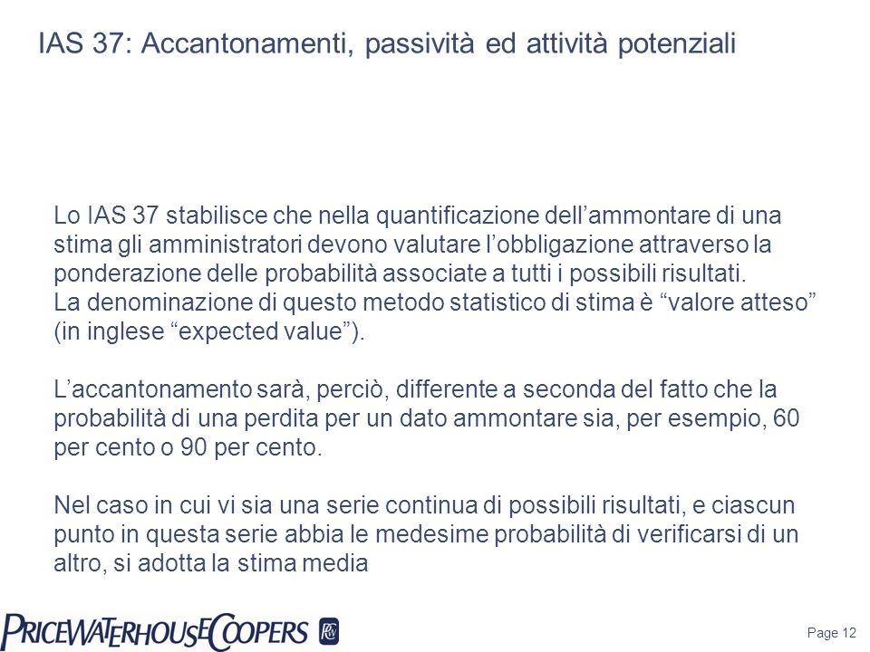 Page 12 Lo IAS 37 stabilisce che nella quantificazione dellammontare di una stima gli amministratori devono valutare lobbligazione attraverso la ponde