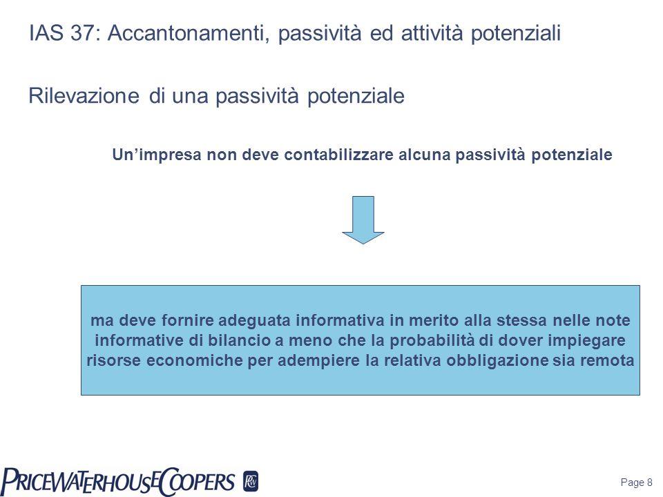 Page 8 IAS 37: Accantonamenti, passività ed attività potenziali ma deve fornire adeguata informativa in merito alla stessa nelle note informative di b