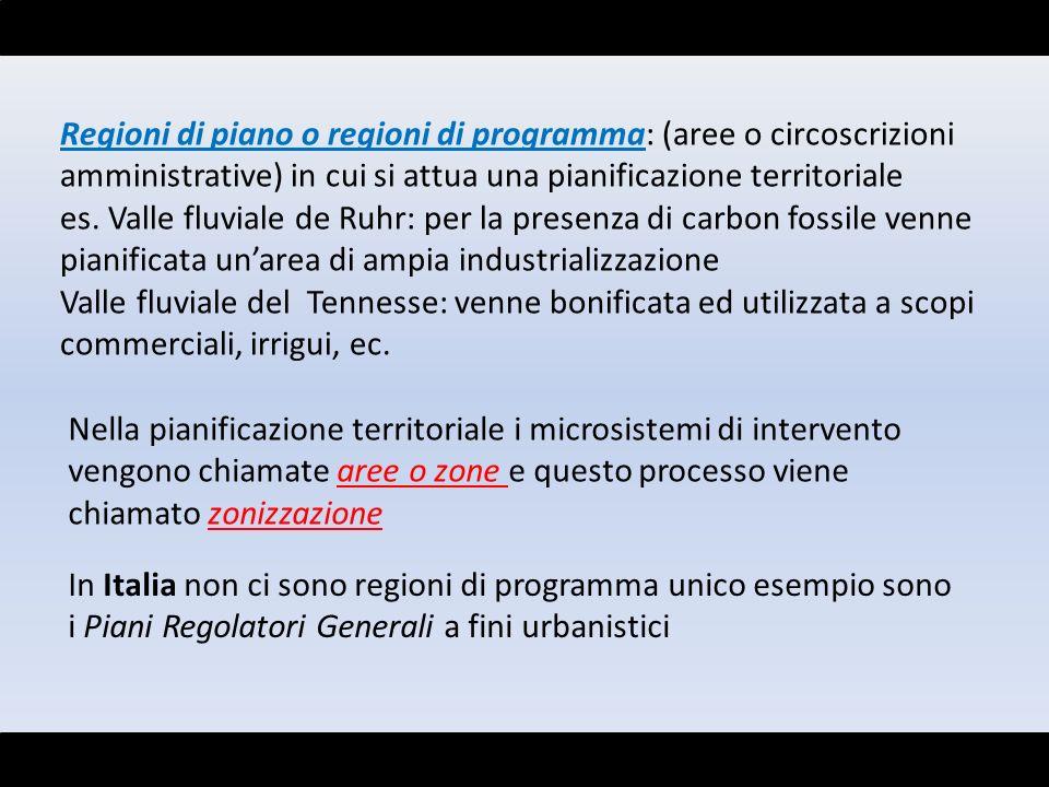 Regioni di piano o regioni di programma: (aree o circoscrizioni amministrative) in cui si attua una pianificazione territoriale es. Valle fluviale de