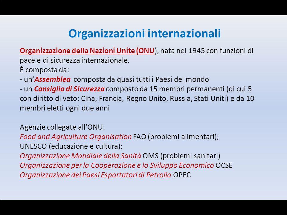 Organizzazioni internazionali Organizzazione della Nazioni Unite (ONU), nata nel 1945 con funzioni di pace e di sicurezza internazionale. È composta d